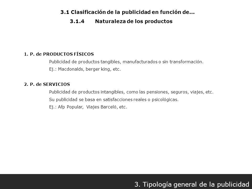 3.1 Clasificación de la publicidad en función de... 3. Tipología general de la publicidad 3.1.4Naturaleza de los productos 1. P. de PRODUCTOS FÍSICOS