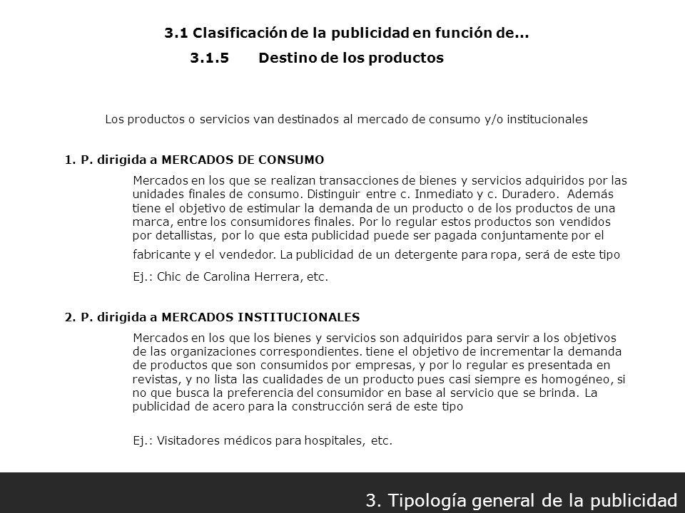 3.1 Clasificación de la publicidad en función de... 3. Tipología general de la publicidad 3.1.5Destino de los productos Los productos o servicios van