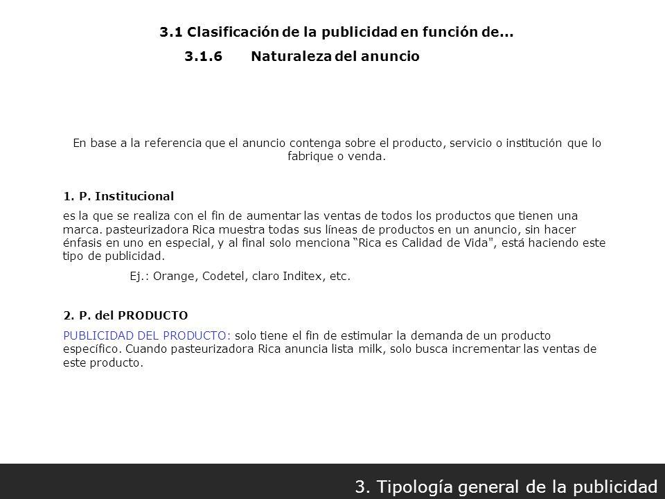3.1 Clasificación de la publicidad en función de... 3. Tipología general de la publicidad 3.1.6Naturaleza del anuncio En base a la referencia que el a
