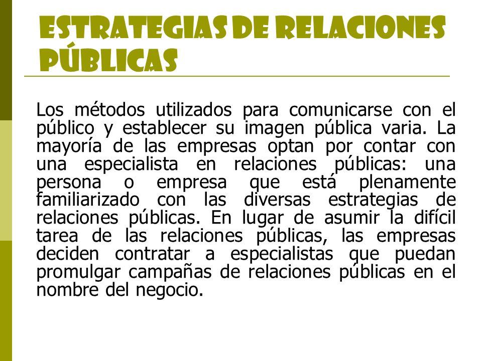 Los métodos utilizados para comunicarse con el público y establecer su imagen pública varia. La mayoría de las empresas optan por contar con una espec