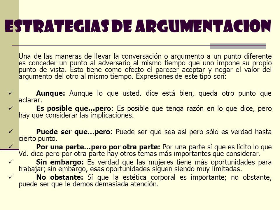 Una de las maneras de llevar la conversación o argumento a un punto diferente es conceder un punto al adversario al mismo tiempo que uno impone su pro