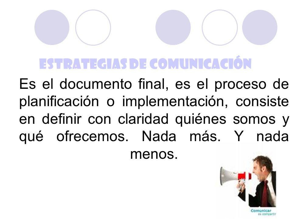 Es el documento final, es el proceso de planificación o implementación, consiste en definir con claridad quiénes somos y qué ofrecemos. Nada más. Y na