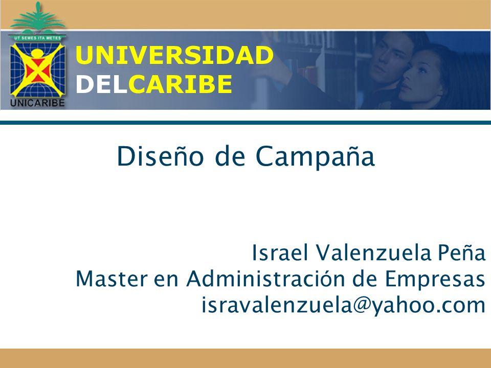 UNIVERSIDAD DELCARIBE Dise ñ o de Campa ñ a Israel Valenzuela Pe ñ a Master en Administraci ó n de Empresas isravalenzuela@yahoo.com