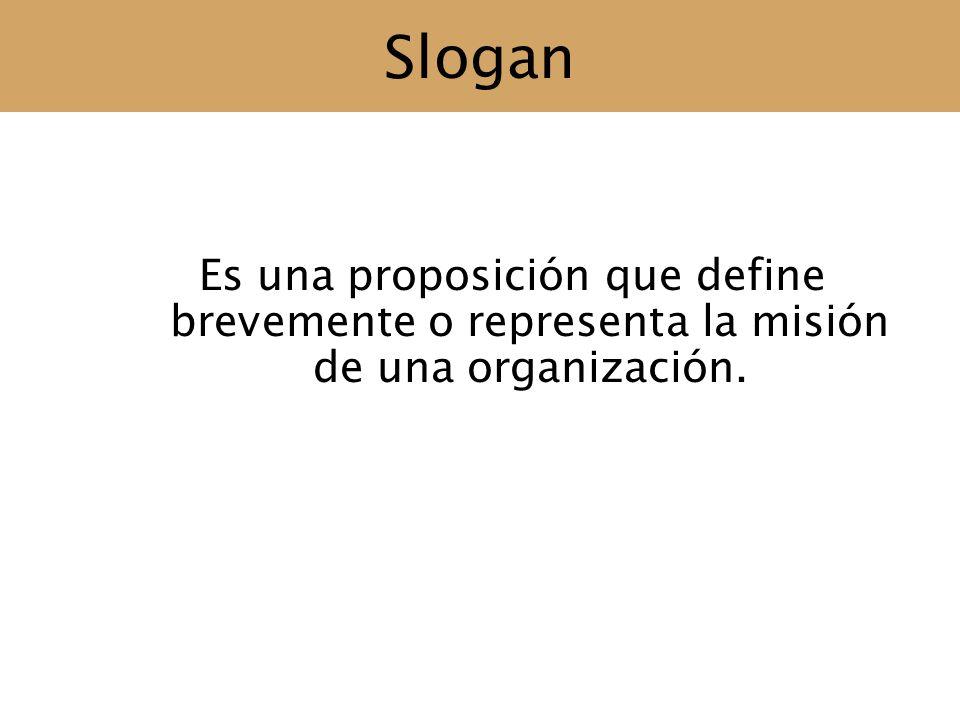 Slogan Es una proposición que define brevemente o representa la misión de una organización.