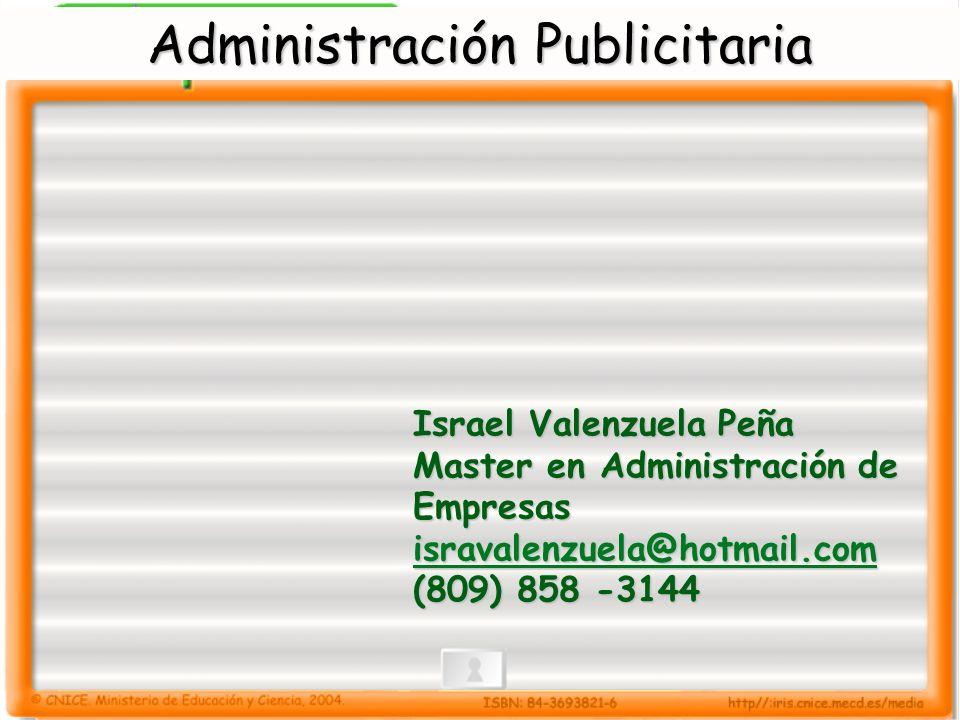 Administración Publicitaria Israel Valenzuela Peña Master en Administración de Empresas isravalenzuela@hotmail.com (809) 858 -3144 Israel Valenzuela P