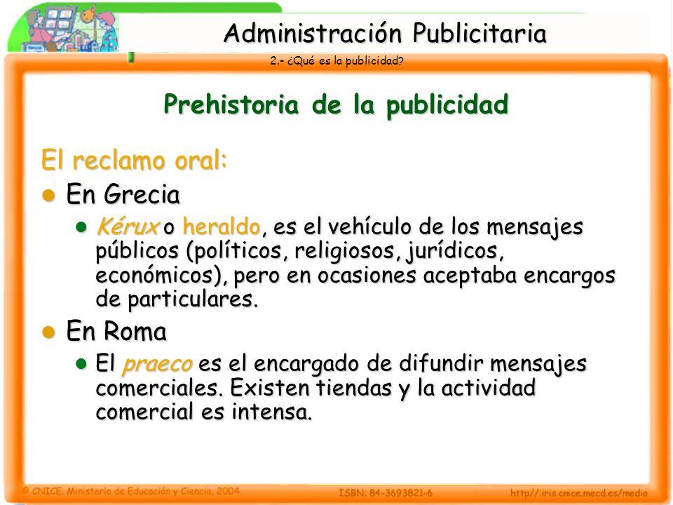 2.- ¿Qué es la publicidad? Prehistoria de la publicidad El reclamo oral: En Grecia En Grecia Kérux o heraldo, es el vehículo de los mensajes públicos