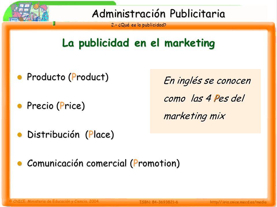 2.- ¿Qué es la publicidad? La publicidad en el marketing Producto (Product) Producto (Product) Precio (Price) Precio (Price) Distribución (Place) Dist