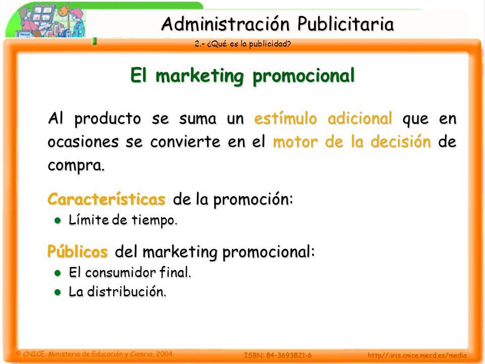 2.- ¿Qué es la publicidad? El marketing promocional Al producto se suma un estímulo adicional que en ocasiones se convierte en el motor de la decisión