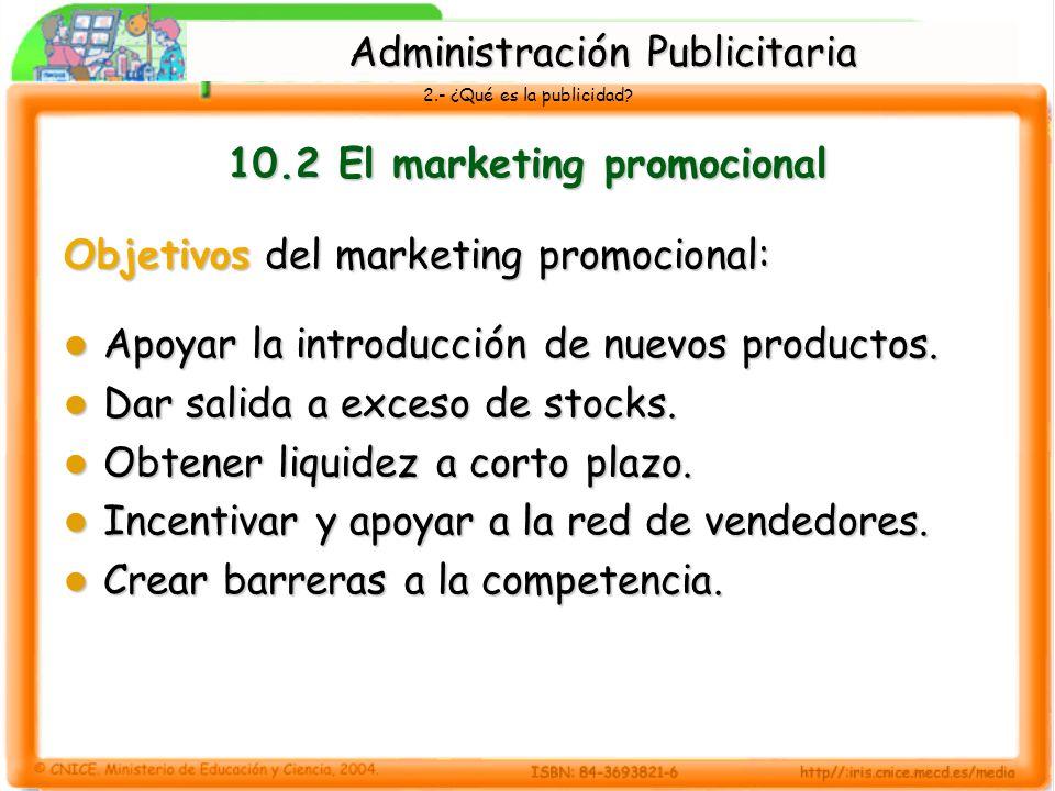 2.- ¿Qué es la publicidad? 10.2 El marketing promocional Objetivos del marketing promocional: Apoyar la introducción de nuevos productos. Apoyar la in