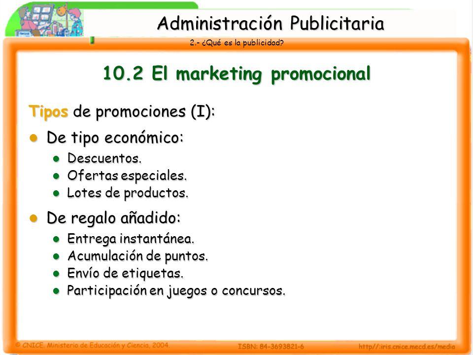 2.- ¿Qué es la publicidad? 10.2 El marketing promocional Tipos de promociones (I): De tipo económico: De tipo económico: Descuentos. Descuentos. Ofert