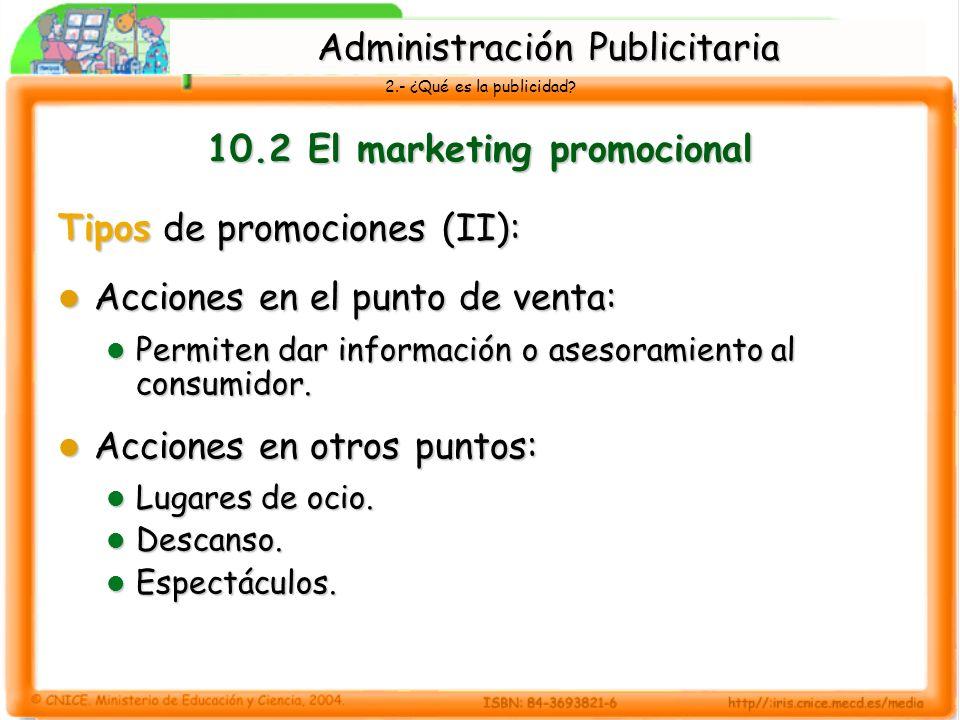 2.- ¿Qué es la publicidad? 10.2 El marketing promocional Tipos de promociones (II): Acciones en el punto de venta: Acciones en el punto de venta: Perm