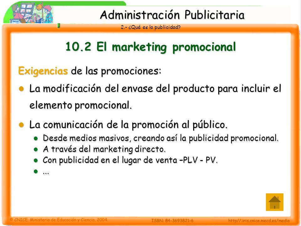 2.- ¿Qué es la publicidad? 10.2 El marketing promocional Exigencias de las promociones: La modificación del envase del producto para incluir el elemen
