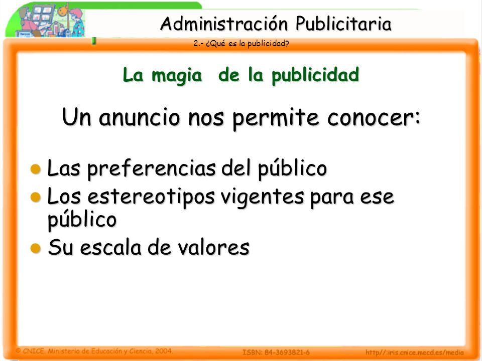 2.- ¿Qué es la publicidad? La magia de la publicidad Un anuncio nos permite conocer: Las preferencias del público Las preferencias del público Los est