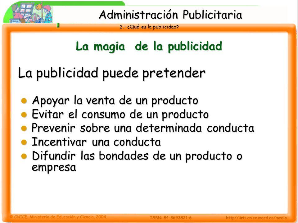2.- ¿Qué es la publicidad? La magia de la publicidad La publicidad puede pretender Apoyar la venta de un producto Apoyar la venta de un producto Evita