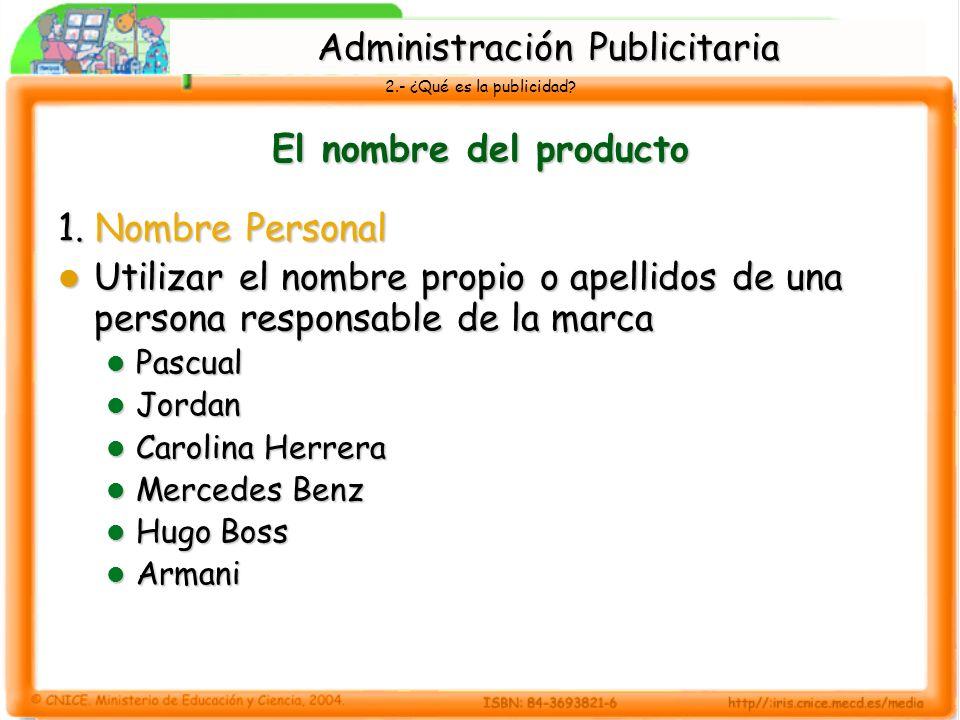 2.- ¿Qué es la publicidad? El nombre del producto 1. Nombre Personal Utilizar el nombre propio o apellidos de una persona responsable de la marca Util
