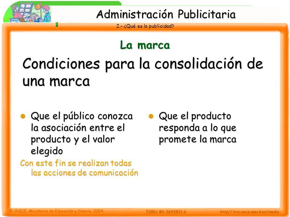 2.- ¿Qué es la publicidad? La marca Que el público conozca la asociación entre el producto y el valor elegido Que el público conozca la asociación ent