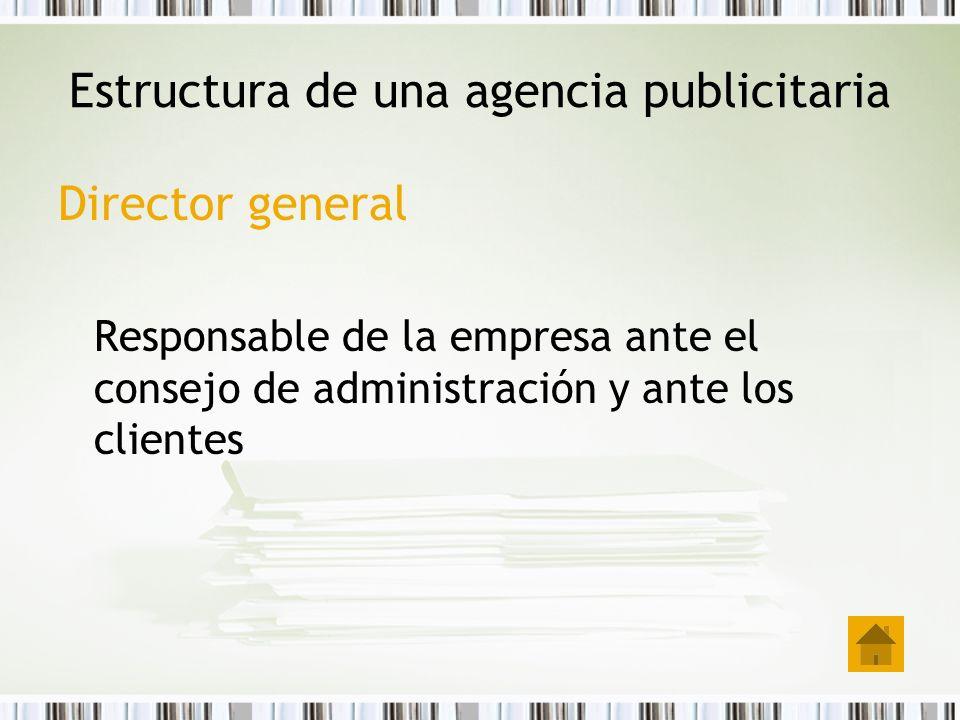 Director general Responsable de la empresa ante el consejo de administración y ante los clientes