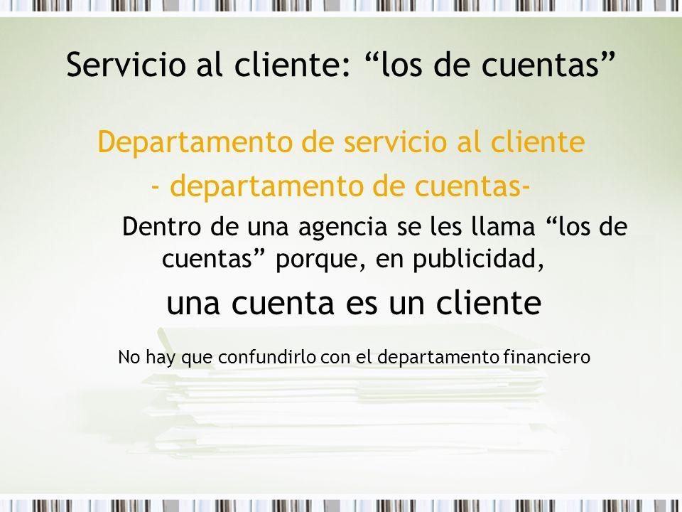 Servicio al cliente: los de cuentas Departamento de servicio al cliente - departamento de cuentas- Dentro de una agencia se les llama los de cuentas p