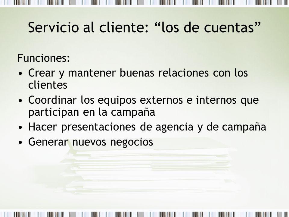 Servicio al cliente: los de cuentas Funciones: Crear y mantener buenas relaciones con los clientes Coordinar los equipos externos e internos que parti
