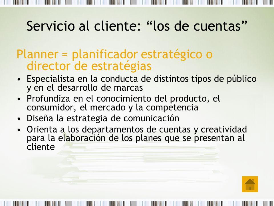 Planner = planificador estratégico o director de estratégias Especialista en la conducta de distintos tipos de público y en el desarrollo de marcas Pr