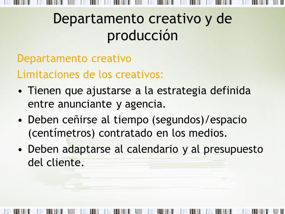 Departamento creativo y de producción Departamento creativo Limitaciones de los creativos: Tienen que ajustarse a la estrategia definida entre anuncia