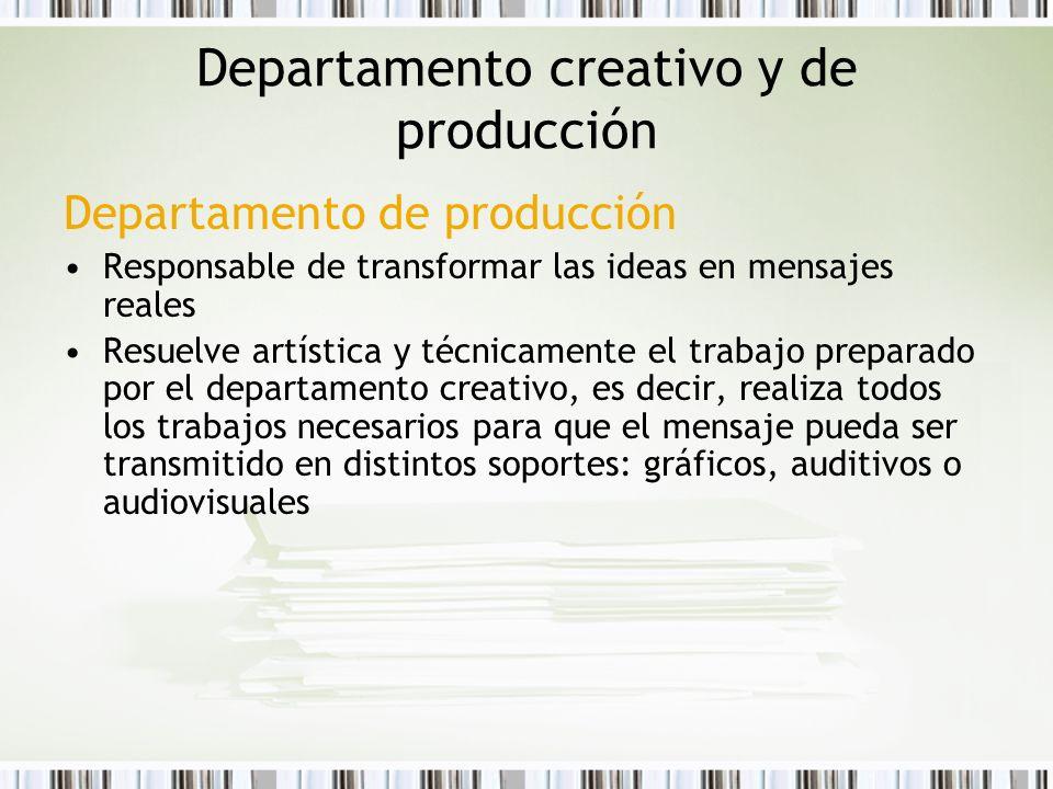 Departamento de producción Responsable de transformar las ideas en mensajes reales Resuelve artística y técnicamente el trabajo preparado por el depar
