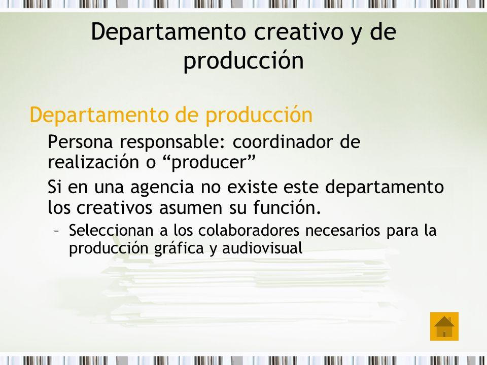 Departamento creativo y de producción Departamento de producción Persona responsable: coordinador de realización o producer Si en una agencia no exist