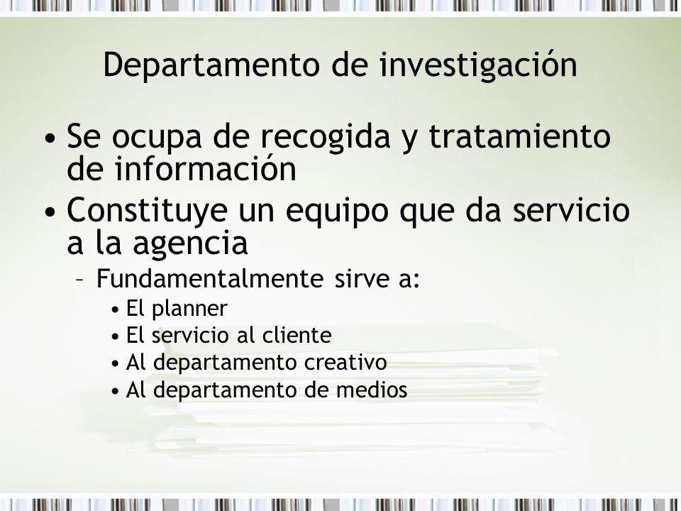 Departamento de investigación Se ocupa de recogida y tratamiento de información Constituye un equipo que da servicio a la agencia –Fundamentalmente si