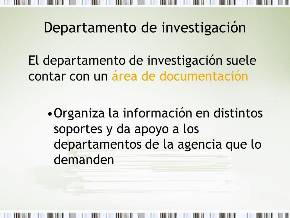 Departamento de investigación El departamento de investigación suele contar con un área de documentación Organiza la información en distintos soportes