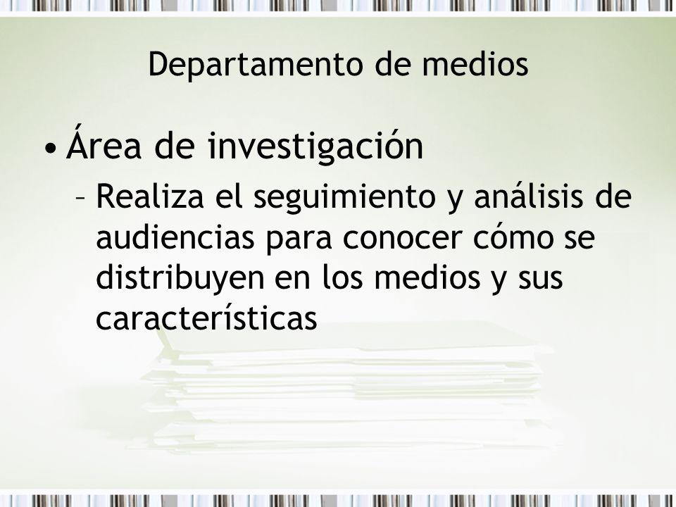 Departamento de medios Área de investigación –Realiza el seguimiento y análisis de audiencias para conocer cómo se distribuyen en los medios y sus car