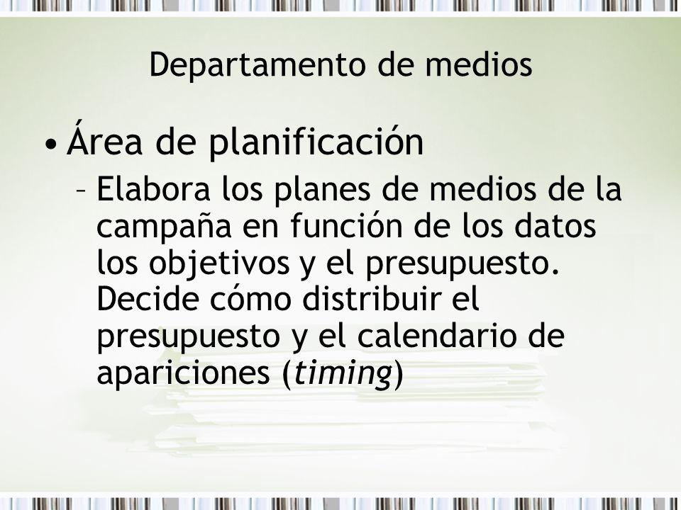 Departamento de medios Área de planificación –Elabora los planes de medios de la campaña en función de los datos los objetivos y el presupuesto. Decid