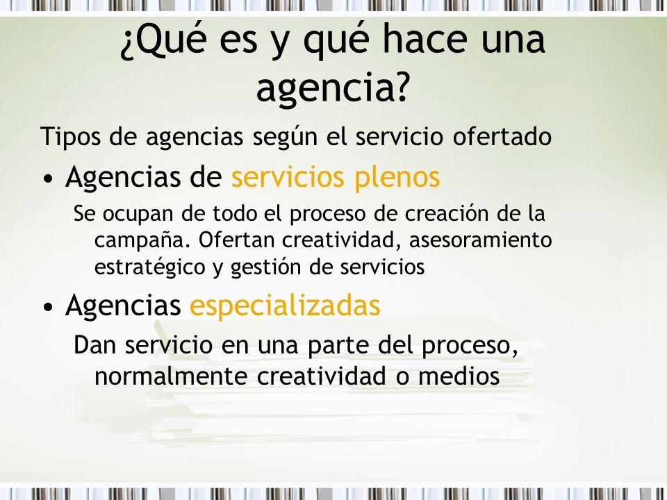 ¿Qué es y qué hace una agencia? Tipos de agencias según el servicio ofertado Agencias de servicios plenos Se ocupan de todo el proceso de creación de