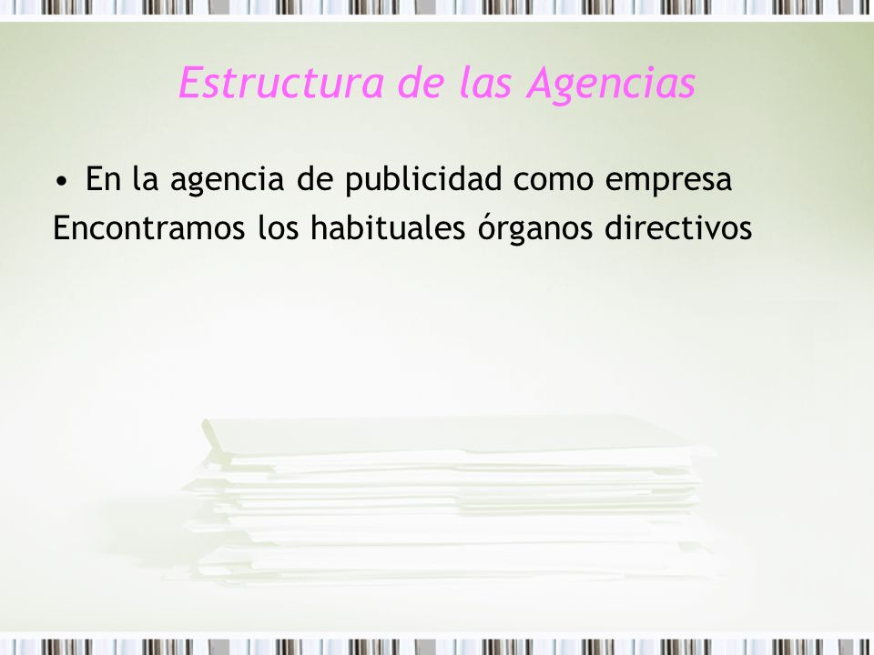 Estructura de las Agencias En la agencia de publicidad como empresa Encontramos los habituales órganos directivos