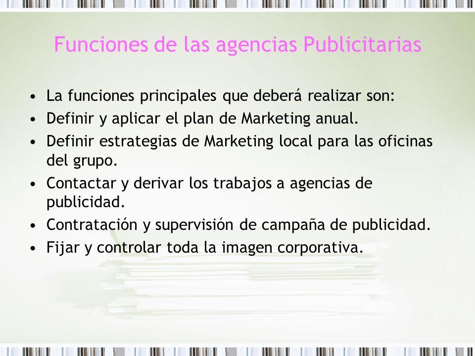 Funciones de las agencias Publicitarias La funciones principales que deberá realizar son: Definir y aplicar el plan de Marketing anual. Definir estrat