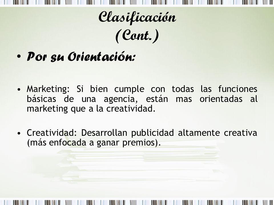 Clasificación (Cont.) Por su Orientación: Marketing: Si bien cumple con todas las funciones básicas de una agencia, están mas orientadas al marketing