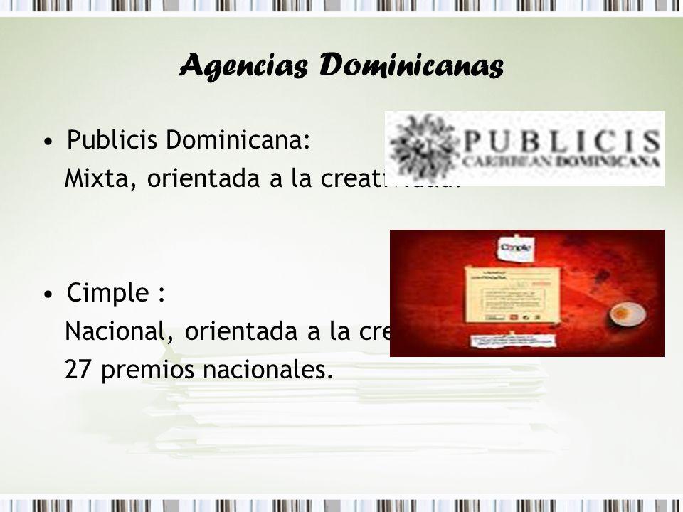 Agencias Dominicanas Publicis Dominicana: Mixta, orientada a la creatividad. Cimple : Nacional, orientada a la creatividad. 27 premios nacionales.