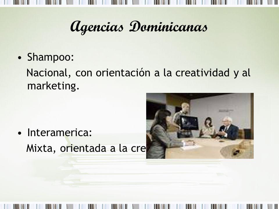 Agencias Dominicanas Shampoo: Nacional, con orientación a la creatividad y al marketing. Interamerica: Mixta, orientada a la creatividad.