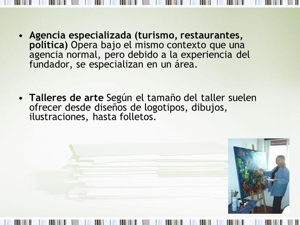 Agencia especializada (turismo, restaurantes, política) Opera bajo el mismo contexto que una agencia normal, pero debido a la experiencia del fundador