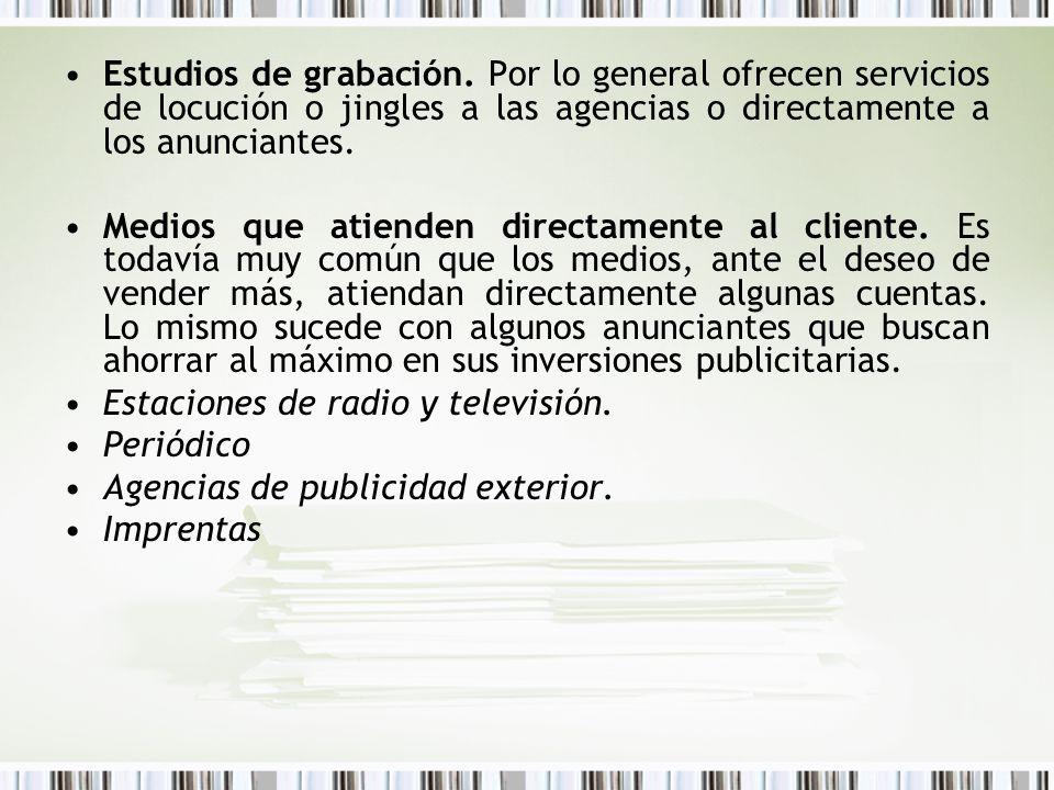Estudios de grabación. Por lo general ofrecen servicios de locución o jingles a las agencias o directamente a los anunciantes. Medios que atienden dir