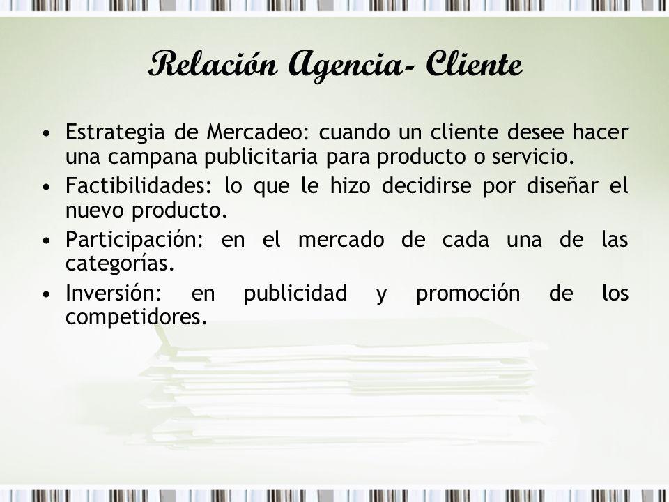 Relación Agencia- Cliente Estrategia de Mercadeo: cuando un cliente desee hacer una campana publicitaria para producto o servicio. Factibilidades: lo