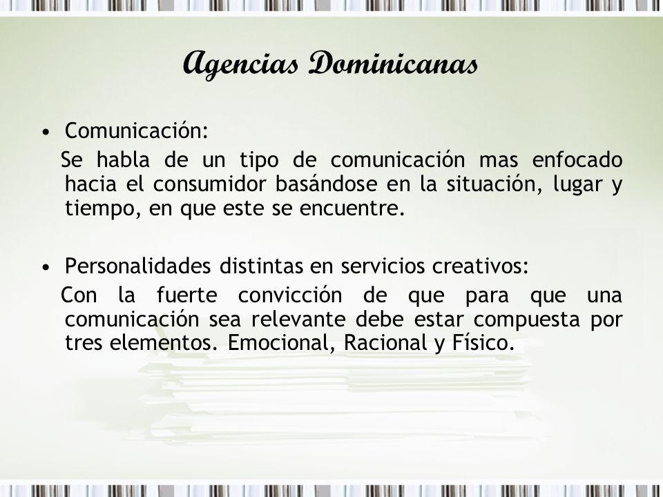 Agencias Dominicanas Comunicación: Se habla de un tipo de comunicación mas enfocado hacia el consumidor basándose en la situación, lugar y tiempo, en