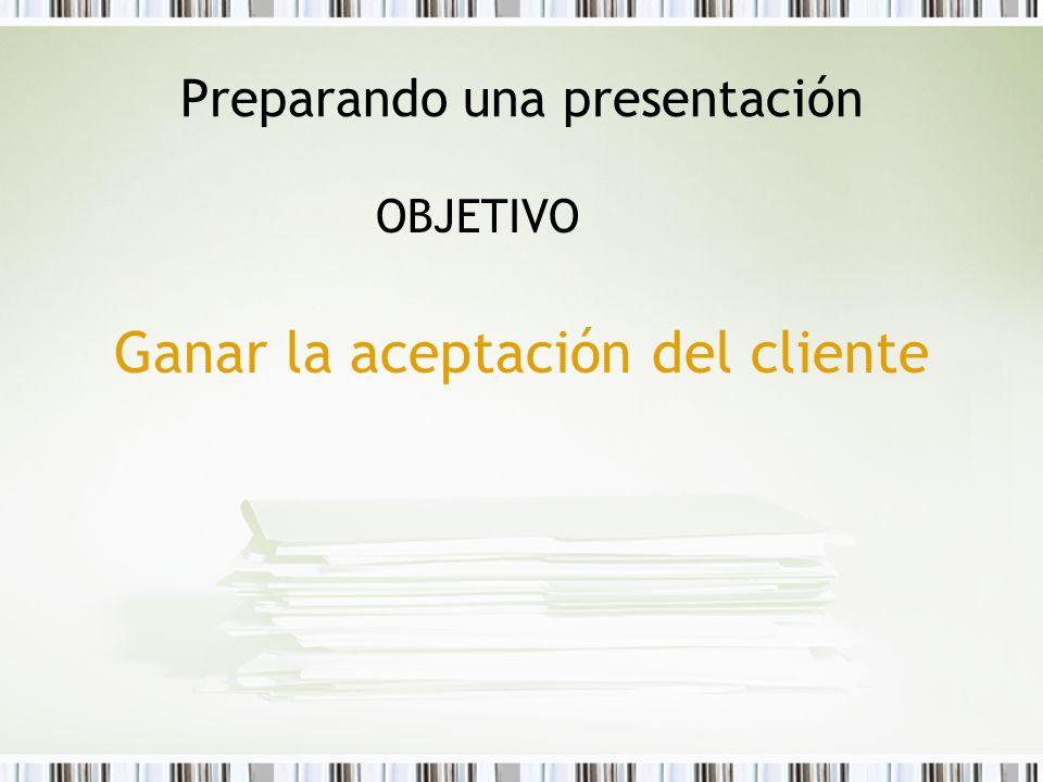 Preparando una presentación OBJETIVO Ganar la aceptación del cliente