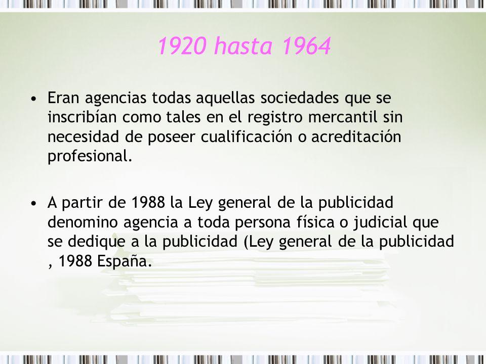 1920 hasta 1964 Eran agencias todas aquellas sociedades que se inscribían como tales en el registro mercantil sin necesidad de poseer cualificación o