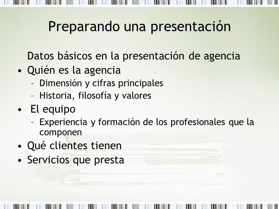 Preparando una presentación Datos básicos en la presentación de agencia Quién es la agencia –Dimensión y cifras principales –Historia, filosofía y val