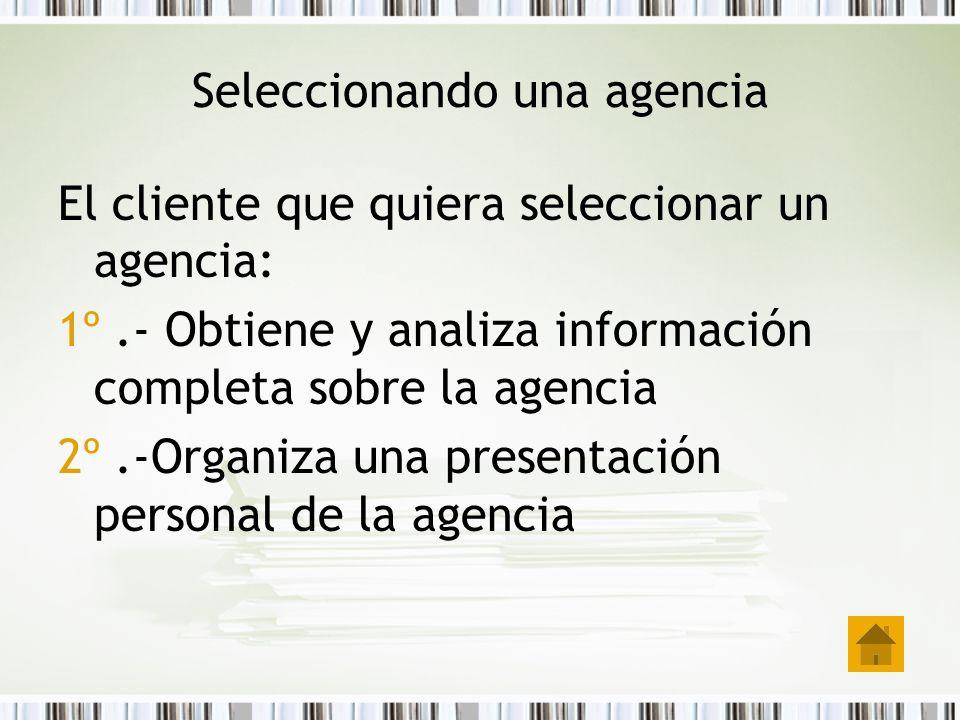 Seleccionando una agencia El cliente que quiera seleccionar un agencia: 1º.- Obtiene y analiza información completa sobre la agencia 2º.-Organiza una