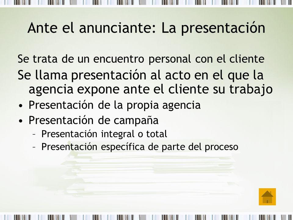Ante el anunciante: La presentación Se trata de un encuentro personal con el cliente Se llama presentación al acto en el que la agencia expone ante el