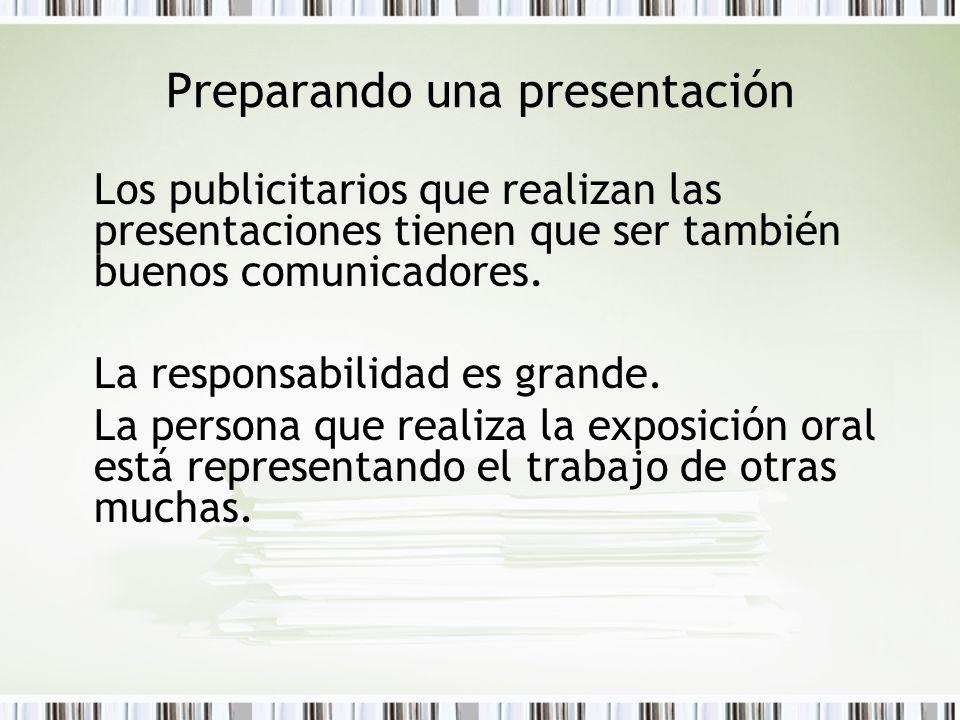 Preparando una presentación Los publicitarios que realizan las presentaciones tienen que ser también buenos comunicadores. La responsabilidad es grand