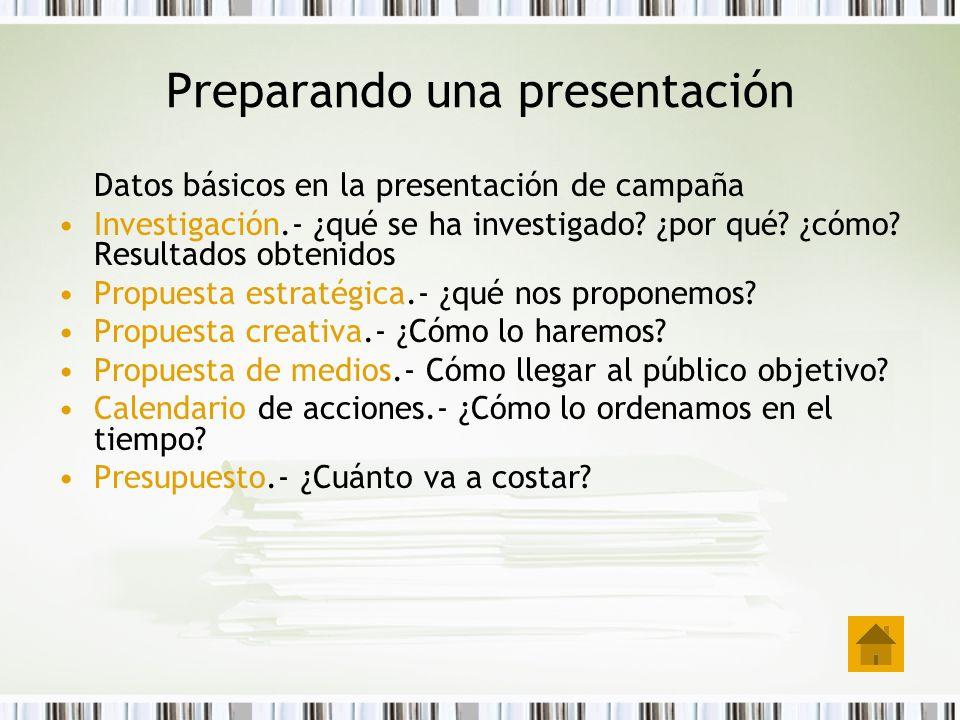 Preparando una presentación Datos básicos en la presentación de campaña Investigación.- ¿qué se ha investigado? ¿por qué? ¿cómo? Resultados obtenidos
