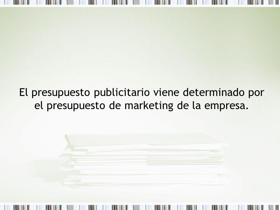 El presupuesto publicitario viene determinado por el presupuesto de marketing de la empresa.