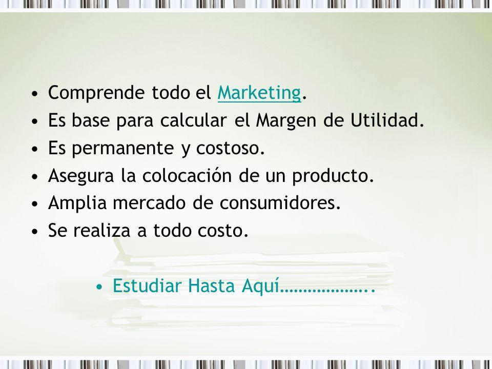 Comprende todo el Marketing.Marketing Es base para calcular el Margen de Utilidad. Es permanente y costoso. Asegura la colocación de un producto. Ampl